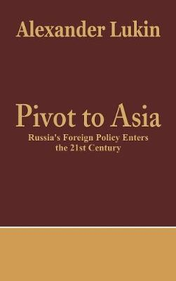 Pivot to Asia: Russia's Foreign Policy Enters the 21st Century (Hardback)
