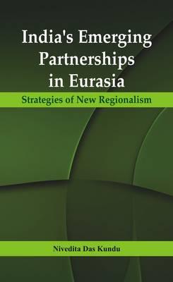 India's Emerging Partnerships in Eurasia: Strategies of New Regionalism (Hardback)