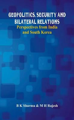 Geopolitics, Security and Bilateral Relations: Perspectives from India and South Korea (Hardback)