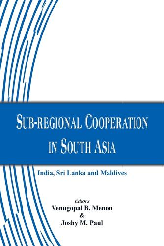 Sub-Regional Cooperation in South Asia: India, Sri Lanka and Maldives (Paperback)