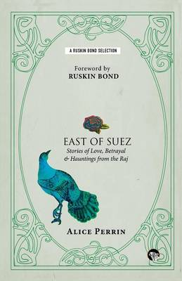 East of Suez: Stories of Love, Betrayal and Haunting from the Raj (Paperback)