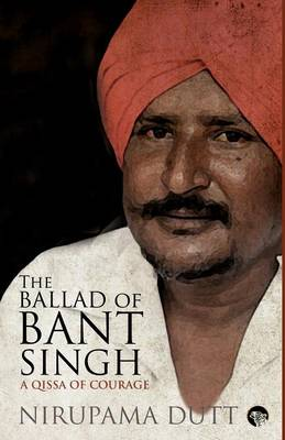 The Ballad of Bant Singh: A Qissa of Courage (Paperback)