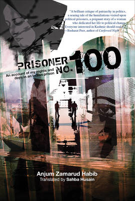 Prisoner No. 100 - An Account of My Days and Nights in an Indian Prison (Hardback)