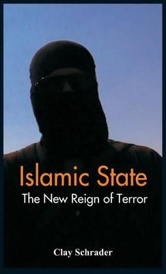 Islamic State: The New Reign of Terror (Hardback)