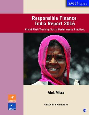 Responsible Finance India Report 2016: Client First: Tracking Social Performance Practices - SAGE Impact (Paperback)