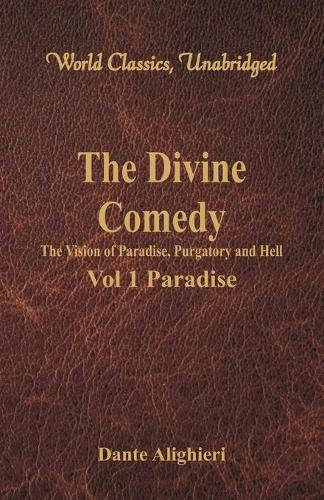 The Divine Comedy - The Vision of Paradise, Purgatory and Hell -: Vol 1 Paradise (World Classics, Unabridged) (Paperback)