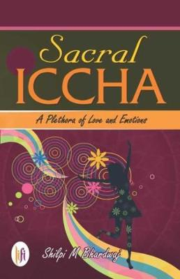 Sacral Iccha :: A Plethora of Love and Emotions (Paperback)