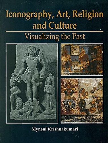 Iconography Art Religion and Culture: Visualizing the Past with 25 Research Papers on Icon Sculpture,Epigraphy,and Mural Paintings (Hardback)