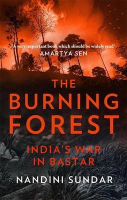The Burning Forest: India s War in Bastar (Hardback)