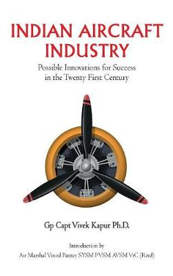 Indian Aircraft Industry: Possible Invention for Success in the Twenty First Century (Hardback)