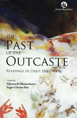 The Past of the Outcaste: Readings in Dalit History (Hardback)