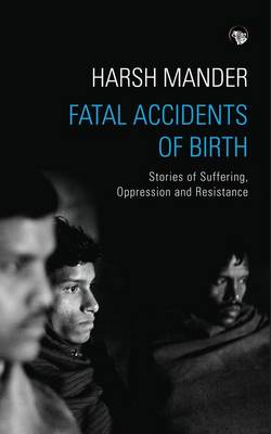 Fatal Accidents of Birth: Stories of Suffering, Oppression and Resistance (Paperback)