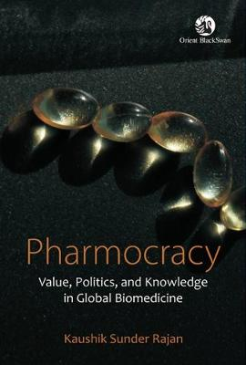 Pharmocracy: Value, Politics, and Knowledge in Global Biomedicine (Paperback)