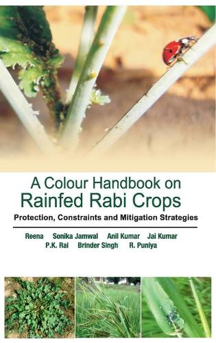 A Colour Handbook on Field Problems of Rabi Crops: Identification, Treatment and Management: Identification, Treatment and Management (Hardback)