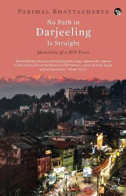 No Path in Darjeeling Is Straight: Memories of a Hill Town (Paperback)