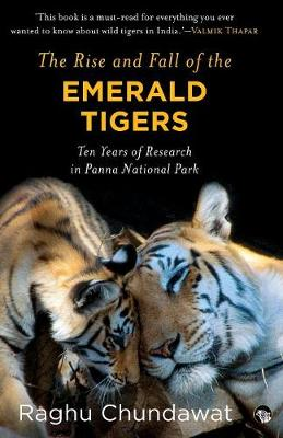 The Rise and Fall of the Emerald Tigers: Ten Years of Research in Panna National Park (Paperback)