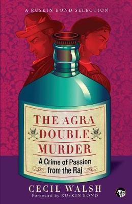 The Agra Double Murder: A Crime of Passion from the Raj - Ruskin Bond Selection RBS001 (Paperback)