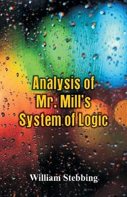 Analysis of Mr. Mill's System of Logic (Paperback)