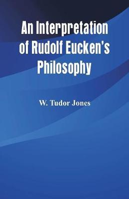 An Interpretation of Rudolf Eucken's Philosophy (Paperback)