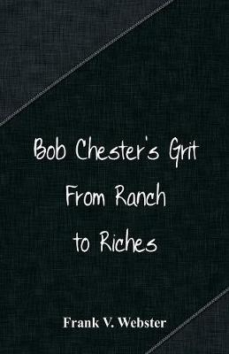 Bob Chester's Grit: From Ranch to Riches (Paperback)