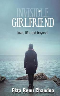 Invisible Girlfriend: Love, Life and Beyond (Paperback)