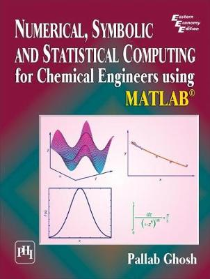 Numerical, Symbolic and Statistical Computing for Chemical Engineers using Matlab (R) (Paperback)