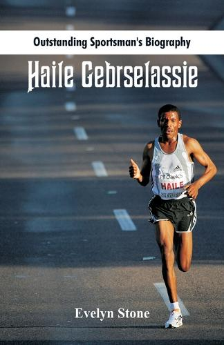 Outstanding Sportsman's Biography: Haile Gebrselassie - Outstanding Sportsman's Biography (Paperback)