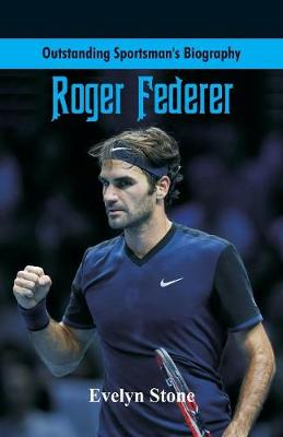 Outstanding Sportsman's Biography: Roger Federer - Outstanding Sportsman's Biography (Paperback)