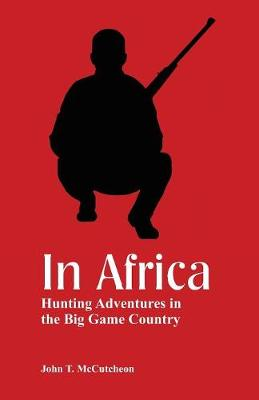 In Africa: Hunting Adventures in the Big Game Country (Paperback)