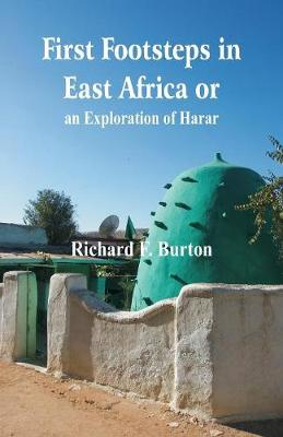 First Footsteps in East Africa Or, an Exploration of Harar (Paperback)