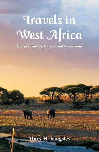 Travels in West Africa: Congo Francais, Corisco and Cameroons (Paperback)