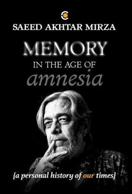 Memory In The Age of Amnesia: A personal history of our times (Hardback)