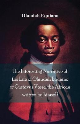 The Interesting Narrative of the Life of Olaudah Equiano, or Gustavus Vassa, the African Written by Himself (Paperback)