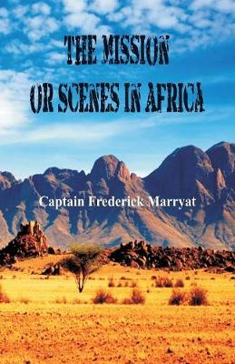 The Mission or Scenes in Africa (Paperback)