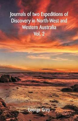 Journals of Two Expeditions of Discovery in North-West and Western Australia: Volume -II (Paperback)