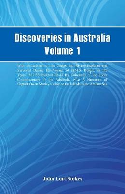 Discoveries in Australia, Volume 1. with an Account of the Coasts and Rivers Explored and Surveyed During the Voyage of H.M.S. Beagle, in the Years 1837-38-39-40-41-42-43. by Command of the Lords Commissioners of the Admiralty. Also a Narrative of Captain (Paperback)