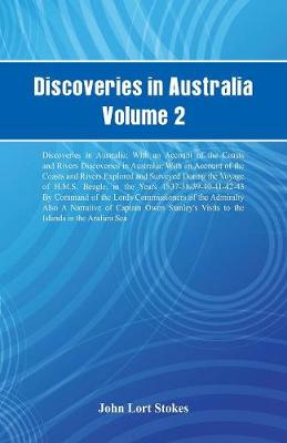 Discoveries in Australia, Volume 2 Discoveries in Australia; With an Account of the Coasts and Rivers Discoveries in Australia; With an Account of the Coasts and Rivers Explored and Surveyed During the Voyage of H.M.S. Beagle, in the Years 1837-38-39-40-41 (Paperback)