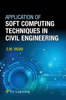 Application of Soft Computing Techniques in Civil Engineering (Paperback)