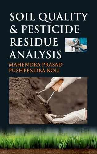 Soil Quality and Pesticide Residue Analysis (Hardback)