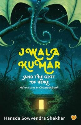 Jwala Kumar and the Gift of Fire: Adventures in Champakbagh (Paperback)