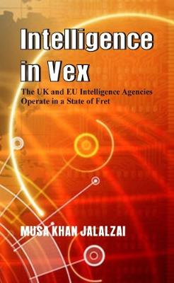 Intelligence in Vex: The UK & EU Intelligence Agencies Operate in a State of Fret (Paperback)