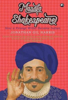 MASALA SHAKESPEARE: HOW A FIRANGI WRITER BECAME INDIAN (Hardback)