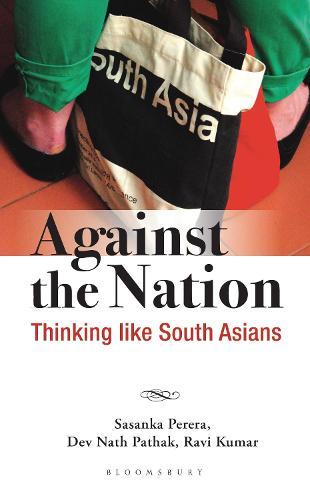 Against the Nation: Thinking Like South Asians (Hardback)