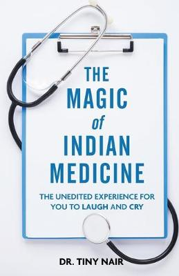The Magic of Indian Medicine: The Unedited Experience for You to Laugh and Cry (Paperback)