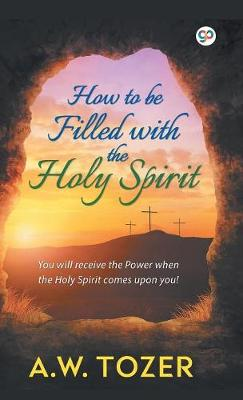 How to be filled with the Holy Spirit - Hardbound Delux Edition (Hardback)
