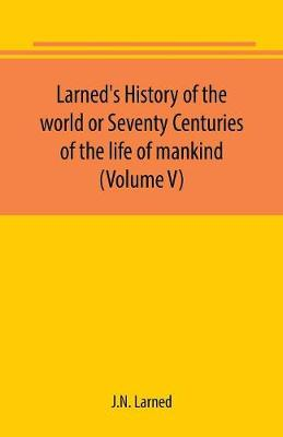 Larned's History of the world or Seventy Centuries of the life of mankind (Volume V) (Paperback)