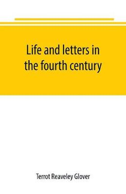 Life and letters in the fourth century (Paperback)