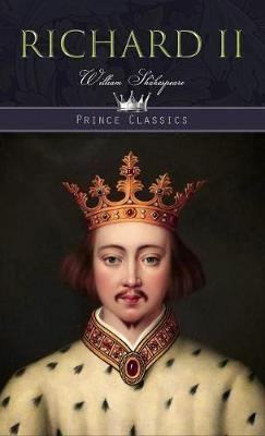 Richard II - Prince Classics (Hardback)