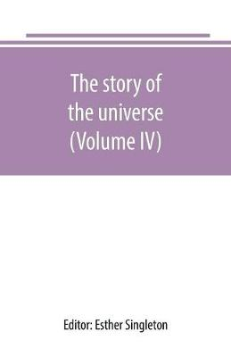The story of the universe, told by great scientists and popular authors (Volume IV) (Paperback)