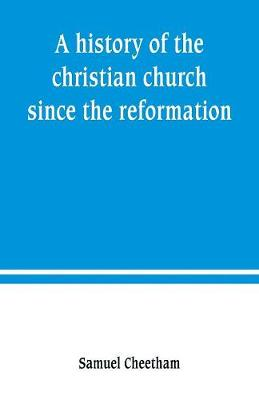 A history of the christian church since the reformation (Paperback)